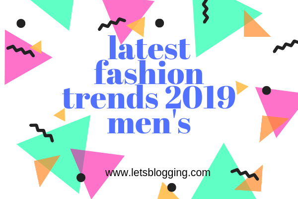 latest fashion trends 2019 men's